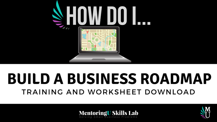 How Do I Build a Business Roadmap - New Training in the MentoringU Skills Lab